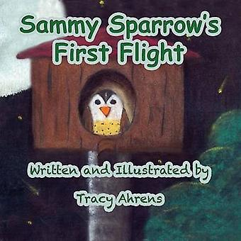 Sammy Sparrows First Flight by Ahrens & Tracy