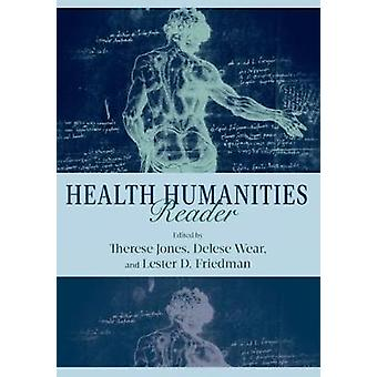 Health Humanities Reader by Foreword by Mark Vonnegut & Other Allen Peterkin & Other Arthur W Frank & Other Lisa Keranen & Other Michael Sappol & Edited by Therese Jones & Edited by Delese Wear & Edited by Lester D Friedman