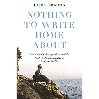 Nothing to Write Home About British Family Correspondence and the Settler Colonial Everyday in British Columbia par Laura Ishiguro
