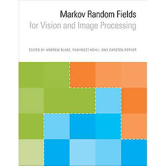 Markov Random Fields for Vision and Image Processing by Edited by Carsten Rother & Contributions by Andrew Blake & Contributions by Pushmeet Kohli & Contributions by Yuri Boykov & Contributions by Vladimir Kolmogorov & Contributions by Olga Veksler & Contr