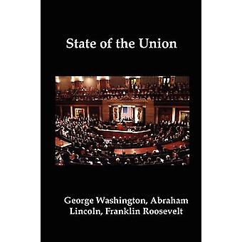 State of the Union Selected Annual Presidential Addresses to Congress from George Washington Abraham Lincoln Franklin Roosevelt Ronald Reagan George Bush Barack Obama and Others by Lincoln & Abraham