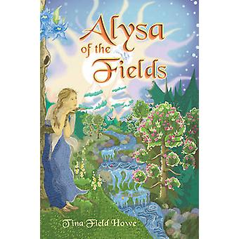 Alysa of the Fields Book One in the Tellings of Xunarkun by Field Howe & Tina