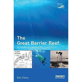 The Great Barrier Reef  An Environmental History by Daley & Ben