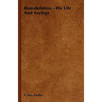 Ramakrishna  His Life And Sayings by Muller & F. Max