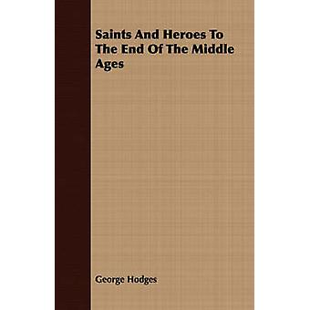 Saints And Heroes To The End Of The Middle Ages by Hodges & George