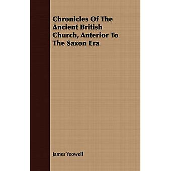 Chronicles Of The Ancient British Church Anterior To The Saxon Era by Yeowell & James