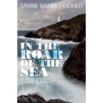 In the Roar of the Sea A Tale of the Cornish Coast by BaringGould & Sabine