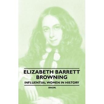 Elizabeth Barrett Browning  Influential Women in History by Anon