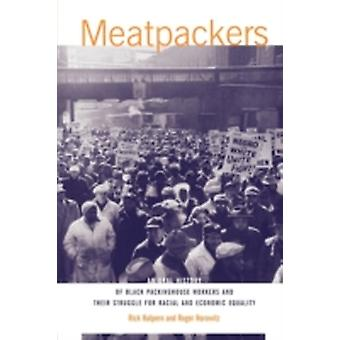 Meatpackers An Oral History of Black Packinghouse Workers and Their Struggle for Racial and Economic Equality by Halpern & Rick
