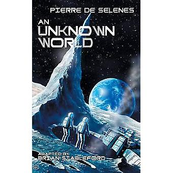 An Unknown World Two Years on the Moon by Selenes & Pierre De