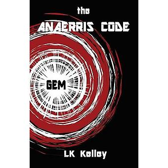 The Anaerris Code Part 1 The Gemma by Kelley & LK