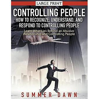 Controlling People How to Recognize Understand and Respond to Controlling People LARGE PRINT Learn What Lies Behind an Abusive Relationship and Control People by Dawn & Summer