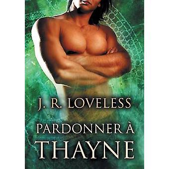 Pardonner  Thayne by Loveless & J.R.