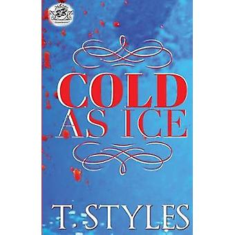 Cold As Ice The Cartel Publications Presents by Styles & T.