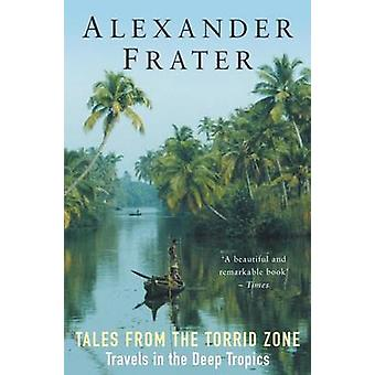 Tales from the Torrid Zone Travels in the Deep Tropics by Frater & Alexander