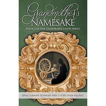 Grandmothers Namesake Book 2 in the Unshakable Faith Series by Dorman & Jessica Marie