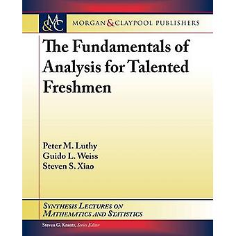 The Fundamentals of Analysis for Talented Freshmen by Luthy & Peter M.