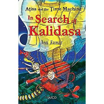 Atisa and the Time Machine In Search of Kalidasa by Kumar & Anu
