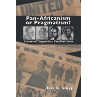 PanAfricanism or Pragmatism. Lessons of the TanganyikaZanzibar Union by Shivji & Issa G.