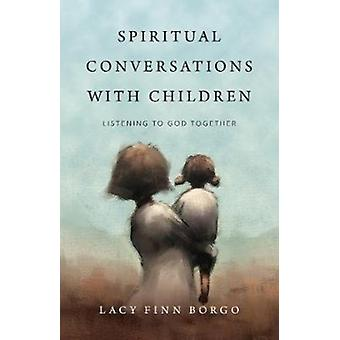 Spiritual Conversations with Children  Listening to God Together by Lacy Finn Borgo