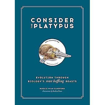 Consider the Platypus - Evolution through Biology's Most Baffling Beas