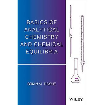 Basics of Analytical Chemistry and Chemical Equilibria by Brian M. Ti