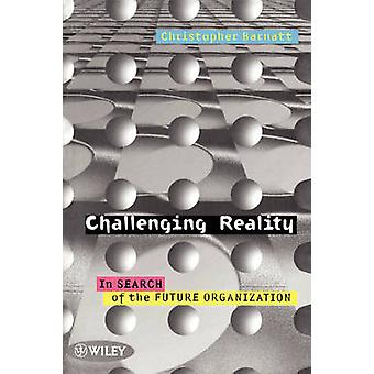 Challenging Reality - In Search of the Future by Christopher Barnatt -
