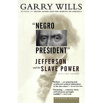 """negro President"" - Jefferson and the Slave Power by Garry W"