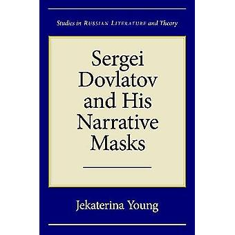Sergei Dovlatov and His Narrative Masks by Jekaterina Young - 9780810
