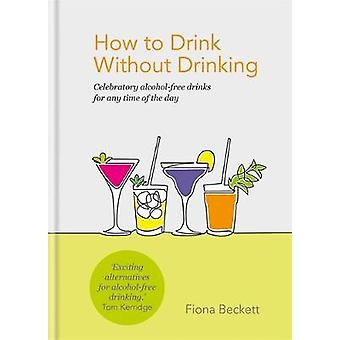 How to Drink Without Drinking - Celebratory alcohol-free drinks for an