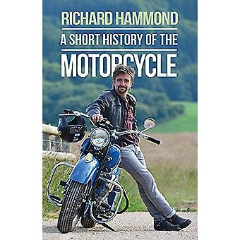 A Short History of the Motorcycle by Richard Hammond - 9781474601153