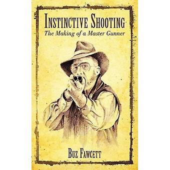 Instinctive Shooting - The Making of a Master Shotgunner door Buz Fawcet