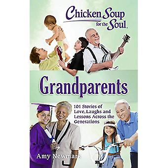 Chicken Soup for the Soul - Grandparents - 101 Stories of Love - Laughs