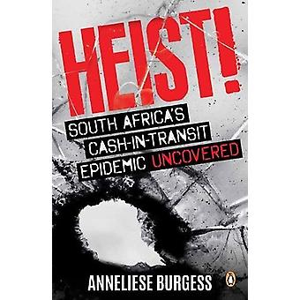Heist! - South Africa'S Cash-In-Transit Epidemic Uncovered by Annelies