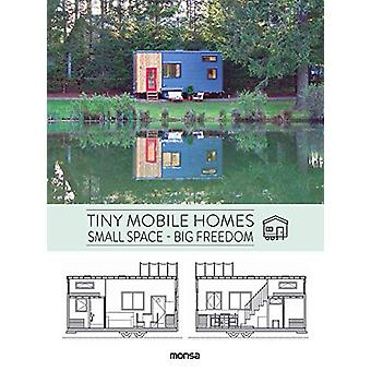 Tiny Mobile Homes - Small Space - Big Freedom by Anna Minguet - 978841