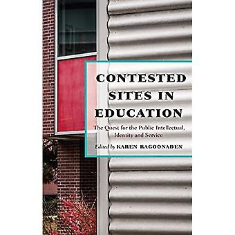 Contested Sites in Education: The Quest for the Public Intellectual, Identity and Service (Critical Education...
