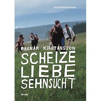 Scheize Liebe Sehnsucht by Other Ulrike Groos & Other Ragnar Kjartansson & Other Carolin Wurzbacher