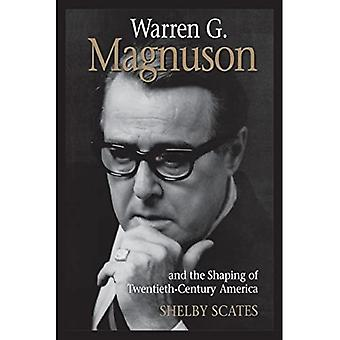 Warren G.Magnuson and the Shaping of Twentieth-Century America (Emil and Kathleen Sick Lecture - Book Series in...