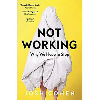 Not Working - Why We Have to Stop by Josh Cohen - 9781783782062 Book