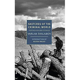 Sketches of the Criminal World - Further Kolyma Stories by Varlam Shal