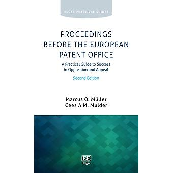 Proceedings Before the European Patent Office  A Practical Guide to Success in Opposition and Appeal Second Edition by Marcus O M ller & Cees A M Mulder