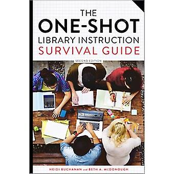 The OneShot Library Instruction Survival Guide by Heidi E Buchanan & Beth a McDonough