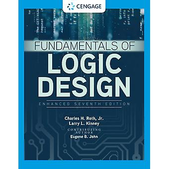 Fundamentals of Logic Design Enhanced Edition by Roth & Jr. & Charles University of Texas & AustinJohn & Eugene University of Texas & AustinKinney & Larry University of Minnesota