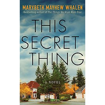 This Secret Thing by Whalen & Marybeth Mayhew