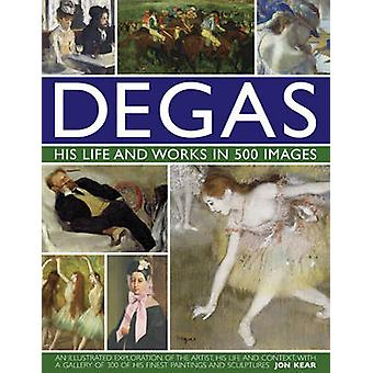 Degas: Sein Leben und Werk in 500 Bildern