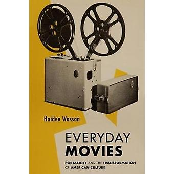 Everyday Movies  Portable Film Projectors and the Transformation of American Culture by Haidee Wasson
