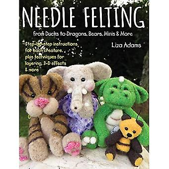 Needle Felting from Ducks to Dragons, Bears, Minis &� More: Step-by-step instructions for each creature, plus techniques for layering, 3-D effects & more