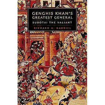 جنكيز خان & apos&ق أعظم جنرال - سوبوتاي الباسلة من قبل ريتشارد A غاب