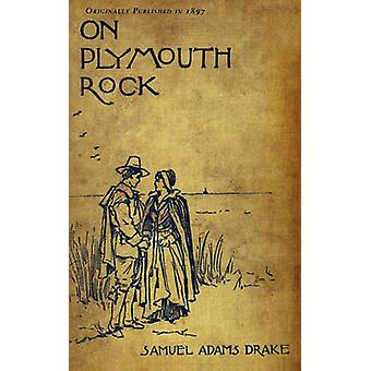 On Plymouth Rock by Samuel Adams Drake - 9781429046053 Book
