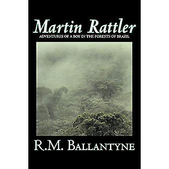 Martin Rattler by R.M. Ballantyne - Fiction - Action & Adventure